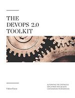 The Devops 2.0 Toolkit- Automating the Continuous Deployment Pipeline with Containerized Microservices